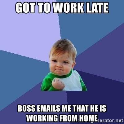 Success Kid - Got to work late Boss emails me that he is working from home