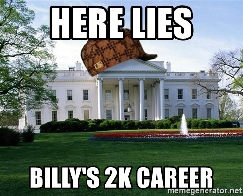 scumbag whitehouse - HERE LIES BILLY'S 2K CAREER