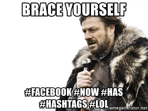 Winter is Coming - Brace yourself #Facebook #Now #Has #Hashtags #Lol