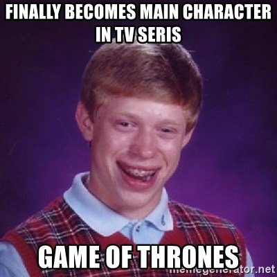 Bad Luck Brian - Finally becomes main character in TV seris Game of Thrones