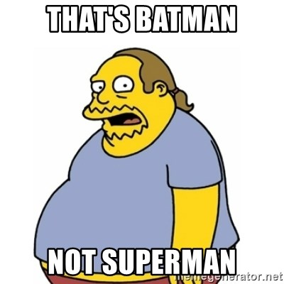 Comic Book Guy Worst Ever - that's batman not superman