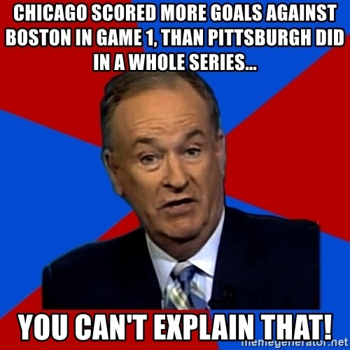Bill O'Reilly Proves God - Chicago scored more goals against Boston in Game 1, than Pittsburgh did in a whole series... You can't explain that!