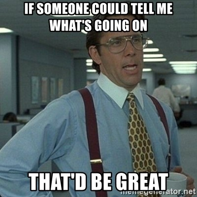 Yeah that'd be great... - If someone could tell me what's going on That'd be great