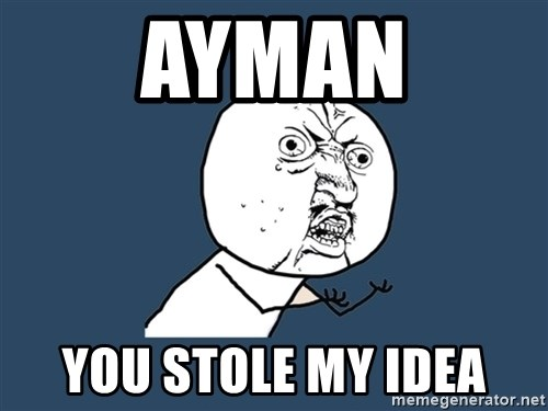 Y U No - Ayman You stole my idea