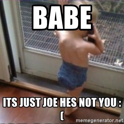 Baby on Phone - Babe  Its just joe hes not you :(