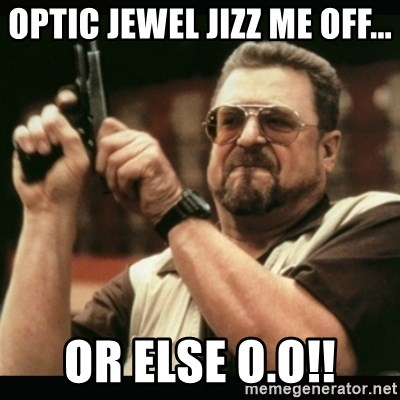 am i the only one around here - OpTIc JEWEL jizz me off... OR else o.O!!