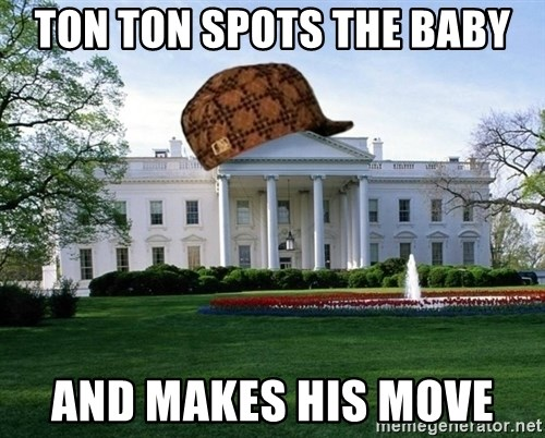 scumbag whitehouse - TON TON SPOTS THE BABY AND MAKES HIS MOVE