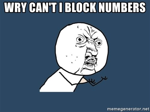 Y U No - WRY CAN'T I BLOCK NUMBERS