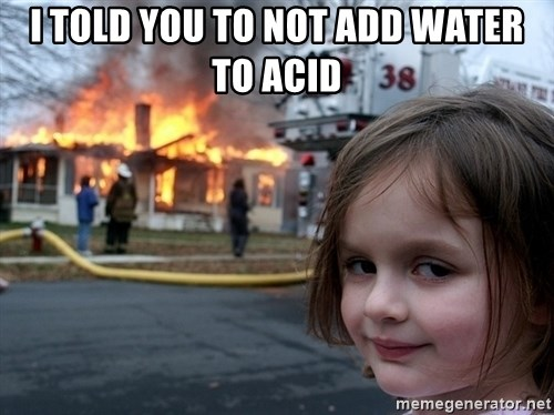 Disaster Girl - I told you to not add water to acid