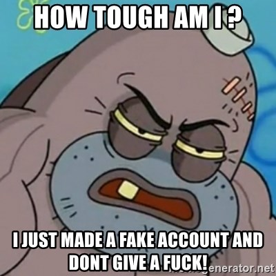 Spongebob How Tough Am I? - how tough am i ? i just made a fake account and dont give a fuck!