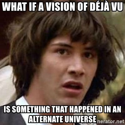 Conspiracy Keanu - What if a vision of Déjà vu Is something that happened in an alternate universe