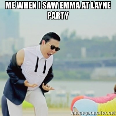 Gangnam Style - ME WHEN I SAW EMMA AT LAYNE PARTY