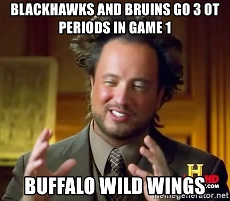 Ancient Aliens - Blackhawks and Bruins go 3 OT periods in game 1 Buffalo Wild Wings