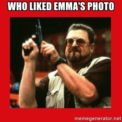 Angry Walter With Gun - WHO LIKED EMMA'S PHOTO