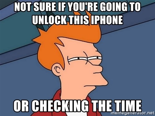 Futurama Fry - Not sure if you're going to unlock this iPhone  Or checking the time