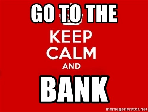 Keep Calm 2 - go to the bank