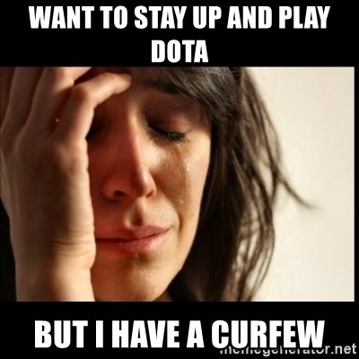 First World Problems - Want to stay up and play dota But i have a curfew