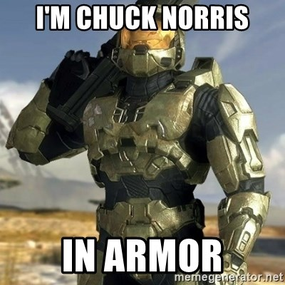 Master Chief - i'm chuck norris in armor