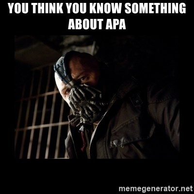 Bane Meme - You think you know something about APA