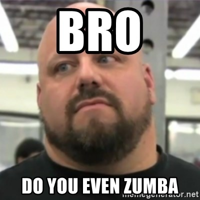 Do You Even Lift Guy - Bro Do you even Zumba