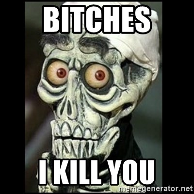 Achmed the dead terrorist - Bitches  I kill you