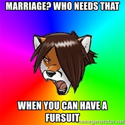 Advice Furry - Marriage? who needs that when you can have a fursuit