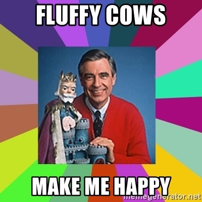 mr rogers  - Fluffy Cows Make Me Happy
