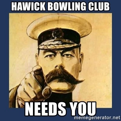 your country needs you - HAWICK BOWLING CLUB NEEDS YOU