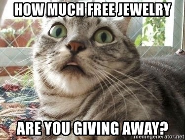 scared cat - HOW MUCH FREE JEWELRY ARE YOU GIVING AWAY?