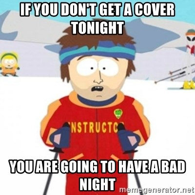 Bad time ski instructor 1 - If you don't get a cover tonight You are going to have a bad night