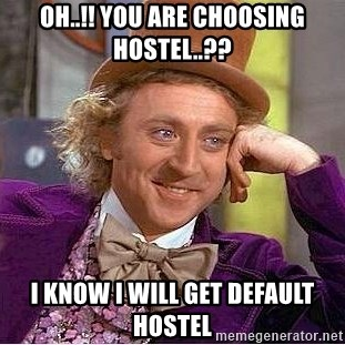 Willy Wonka - Oh..!! You are choosing hostel..?? I Know I will get default hostel