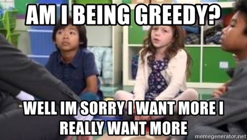 We want more we want more - Am i being greedy? Well im sorry i want more i really want more