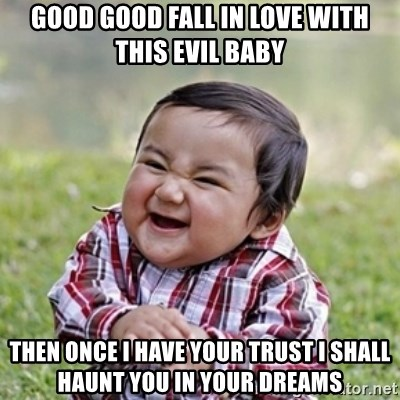 evil toddler kid2 - Good good fall in love with this evil baby then once i have your trust i shall haunt you in your dreams
