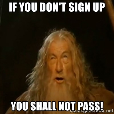 Gandalf You Shall Not Pass - If you Don't Sign up You SHALL NOT PASS!
