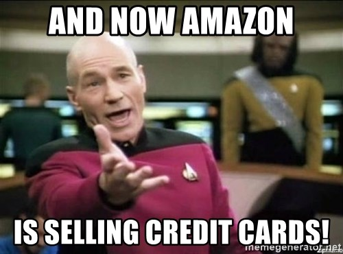 Picard why the fuck - And now AMAZON Is selling credit cards!