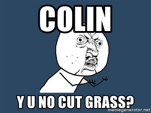 Y U No - Colin Y u no cut grass?