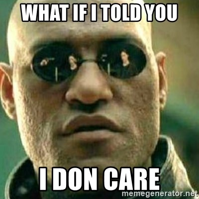 What If I Told You - what if i told you i don care
