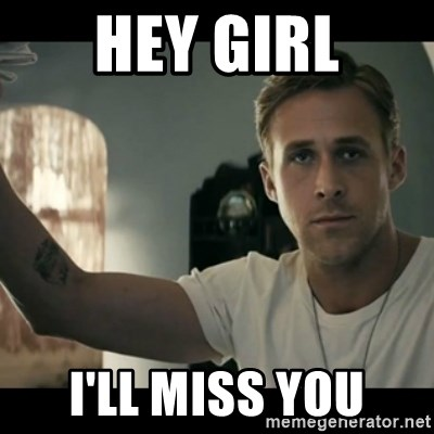 ryan gosling hey girl - HEY GIRL I'LL MISS YOU