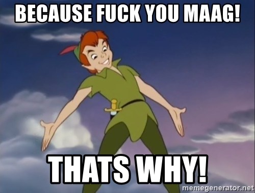 peter pan butt - Because Fuck You Maag! thats why!