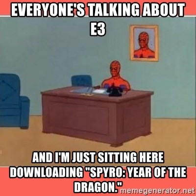 """Masturbating Spider-Man - Everyone's talking about E3 And I'm just sitting here downloading """"Spyro: Year of the Dragon."""""""