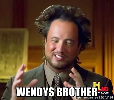 Ancient Aliens -  Wendys Brother