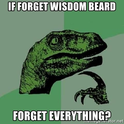 Philosoraptor - If forget wisdom beard forget everything?