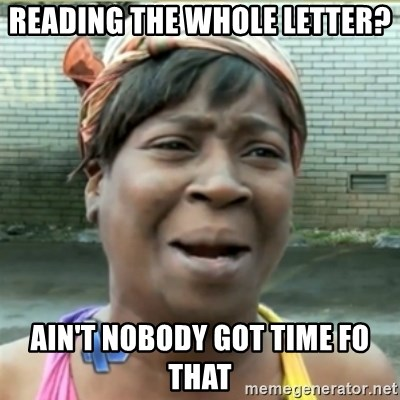 Ain't Nobody got time fo that - Reading the whole letter? ain't nobody got time fo that