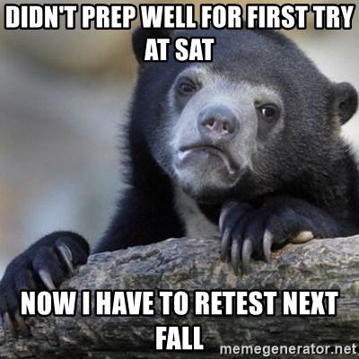Confession Bear - didn't prep well for first try at sat now i have to retest next fall