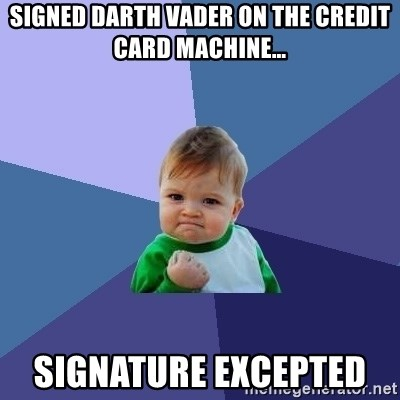 Success Kid - Signed darth vader on the credit card machine… Signature excepted