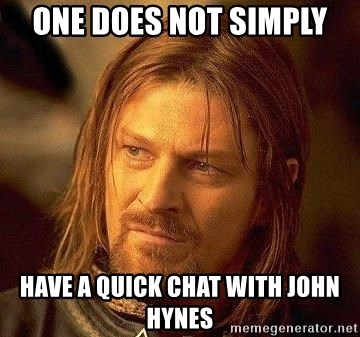 Boromir - One does not simply have a quick chat with John Hynes