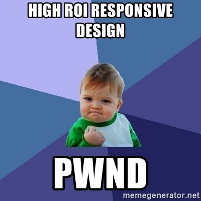 Success Kid - HIGH ROI RESPONSIVE DESIGN PWND