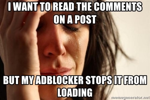 First World Problems - I want to read the comments on a post But my adblocker stops it from loading