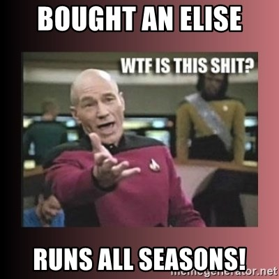 WTF IS THIS SHIT - Bought an elise RUNS ALL SEASONS!
