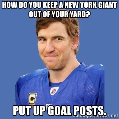 Eli troll manning - How do you keep a New York Giant out of your yard? Put up goal posts.